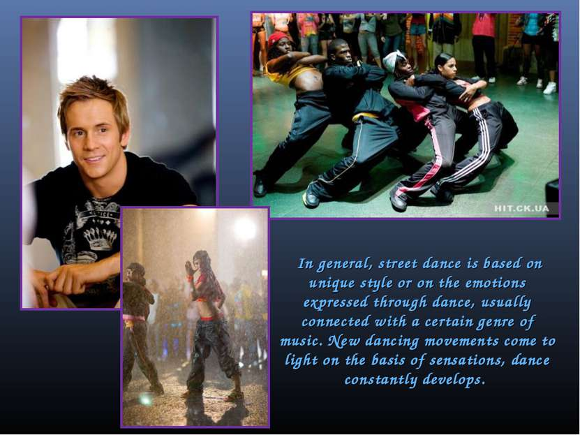 In general, street dance is based on unique style or on the emotions expresse...