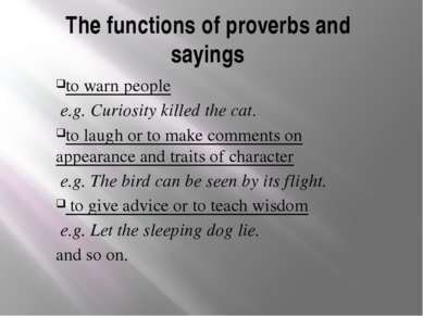The functions of proverbs and sayings to warn people e.g. Curiosity killed th...