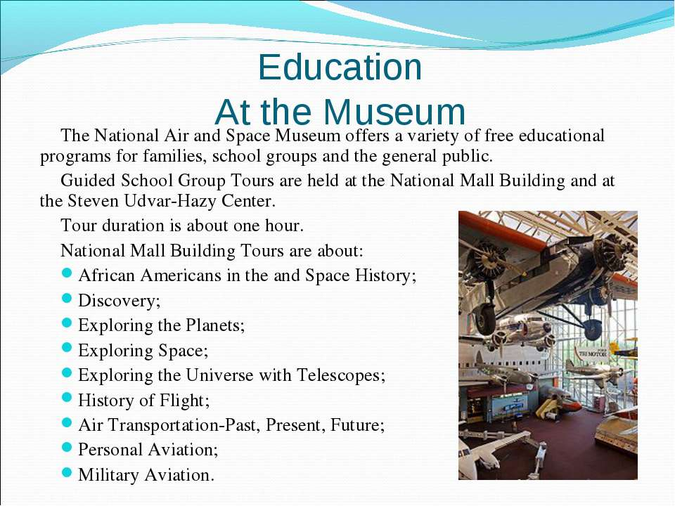 Education At the Museum The National Air and Space Museum offers a variety of...