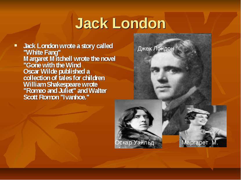 "Jack London Jack London wrote a story called ""White Fang"" Margaret Mitchell w..."