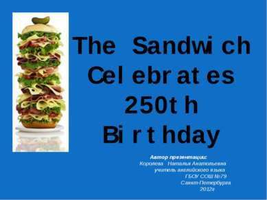 The Sandwich Celebrates 250th Birthday Автор презентации: Королева Наталья Ан...