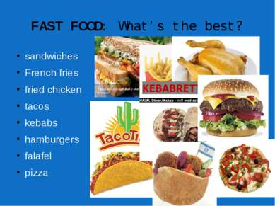 FAST FOOD: What's the best? sandwiches French fries fried chicken tacos kebab...