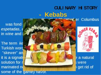 CULINARY HISTORY - Kebabs It is written that Christopher Columbus was fond of...