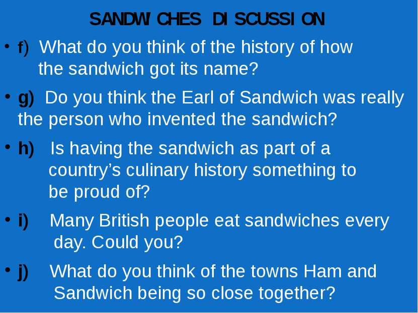 SANDWICHES DISCUSSION f) What do you think of the history of how the sandwich...