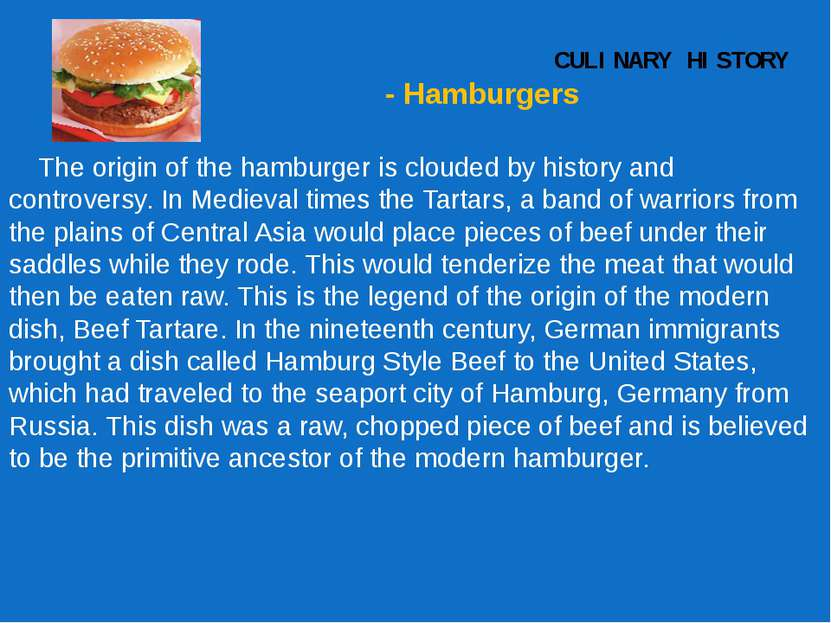 CULINARY HISTORY - Hamburgers The origin of the hamburger is clouded by histo...