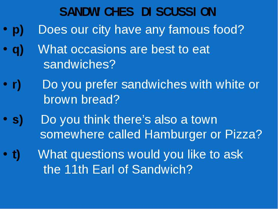 SANDWICHES DISCUSSION p) Does our city have any famous food? q) What occasion...