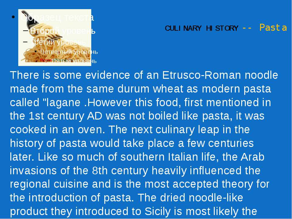 CULINARY HISTORY -- Pasta There is some evidence of an Etrusco-Roman noodle m...