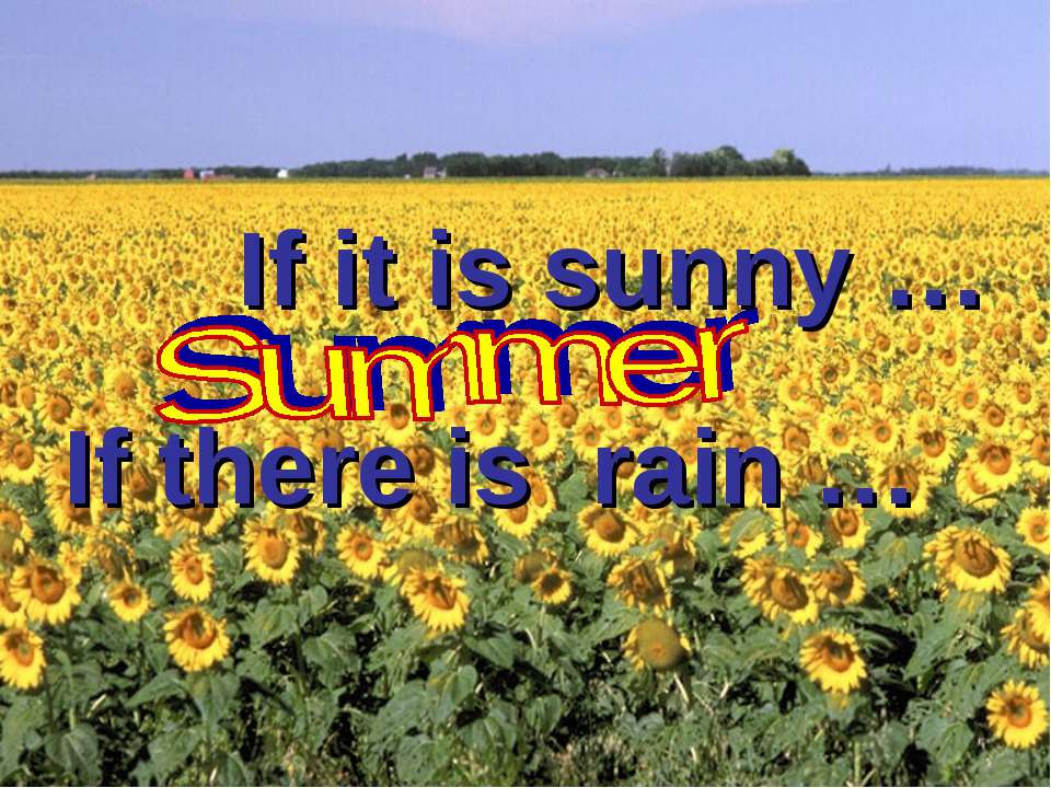 If it is sunny … If there is rain …