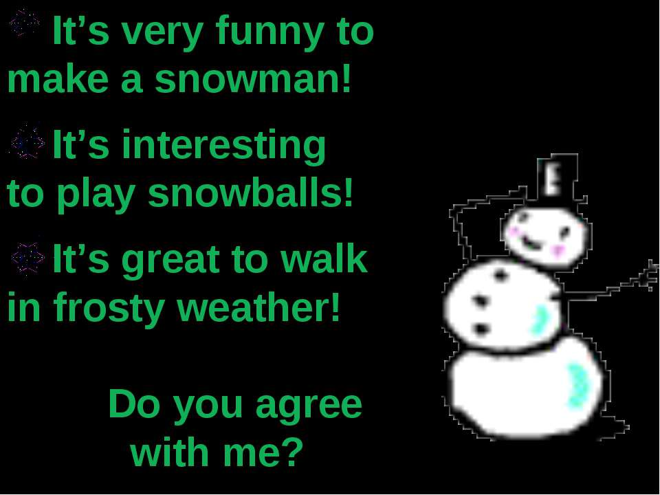 It's very funny to make a snowman! It's interesting to play snowballs! It's g...