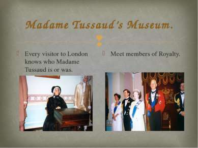 Madame Tussaud's Museum. Every visitor to London knows who Madame Tussaud is ...