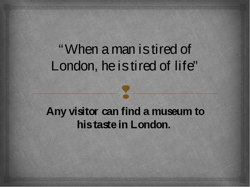 """When a man is tired of London, he is tired of life"" Any visitor can find a m..."