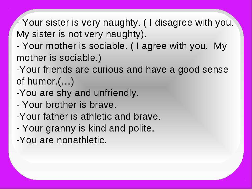 - Your sister is very naughty. ( I disagree with you. My sister is not very n...