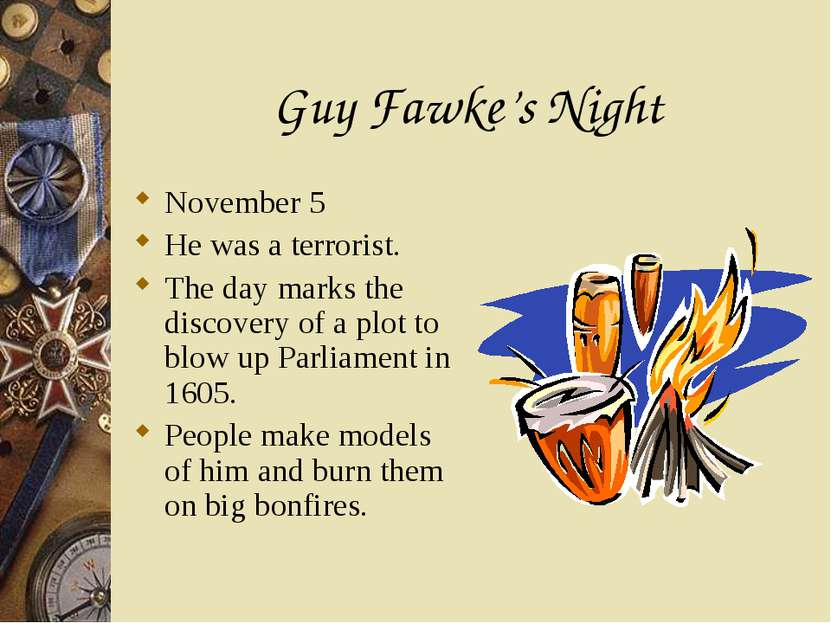 Guy Fawke's Night November 5 He was a terrorist. The day marks the discovery ...