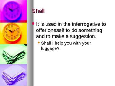 Shall It is used in the interrogative to offer oneself to do something and to...