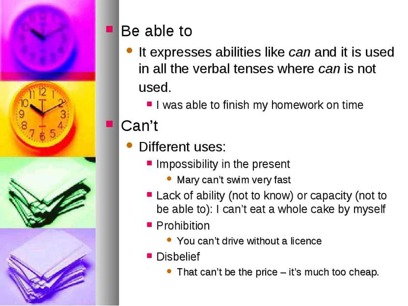 Be able to It expresses abilities like can and it is used in all the verbal t...