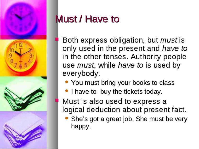 Must / Have to Both express obligation, but must is only used in the present ...