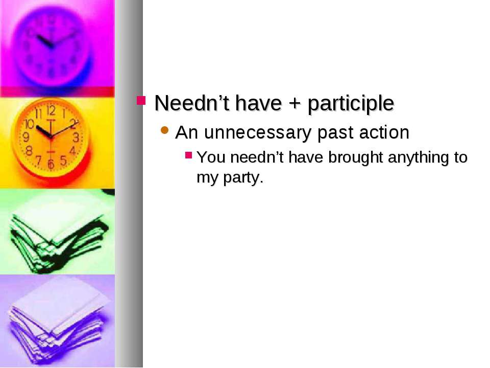 Needn't have + participle An unnecessary past action You needn't have brought...