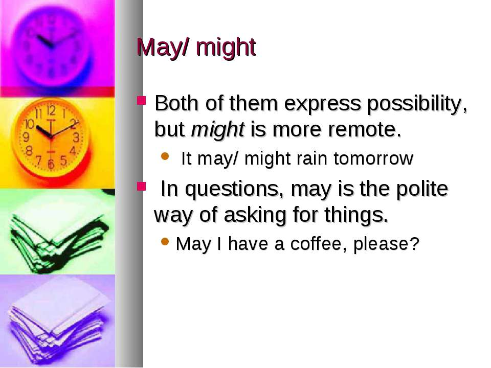 May/ might Both of them express possibility, but might is more remote. It may...
