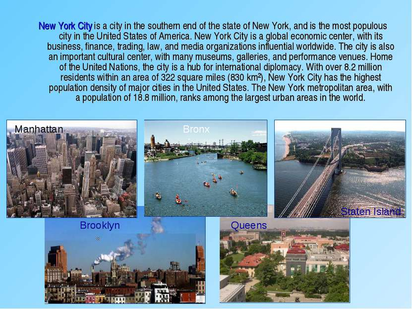 New York City is a city in the southern end of the state of New York, and is ...