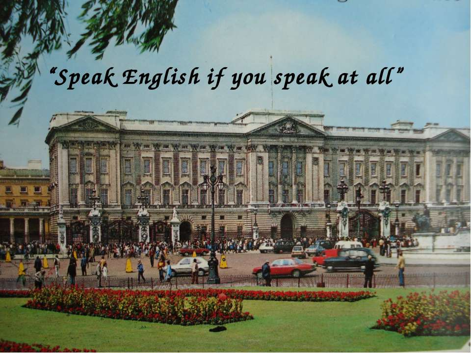 """Speak English if you speak at all"""