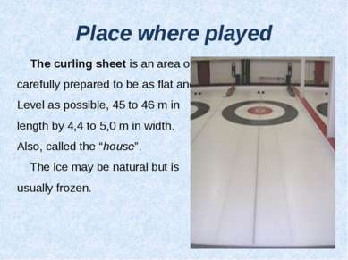 Place where played The curling sheet is an area of ice, carefully prepared to...