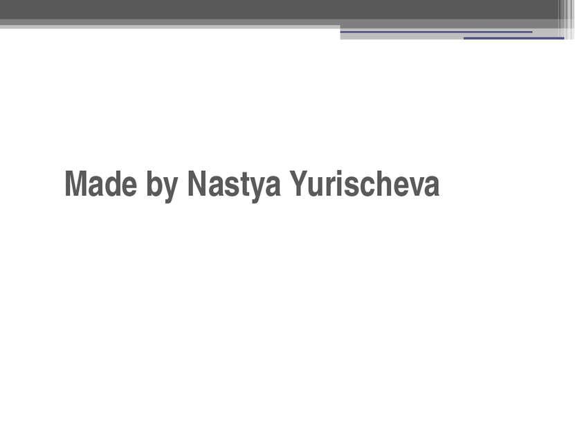 Made by Nastya Yurischeva