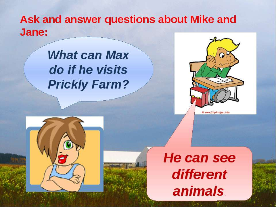 Ask and answer questions about Mike and Jane: What can Max do if he visits Pr...
