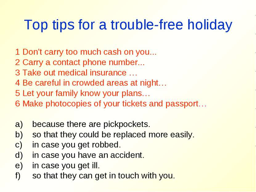 Top tips for a trouble-free holiday 1 Don't carry too much cash on you... 2 C...