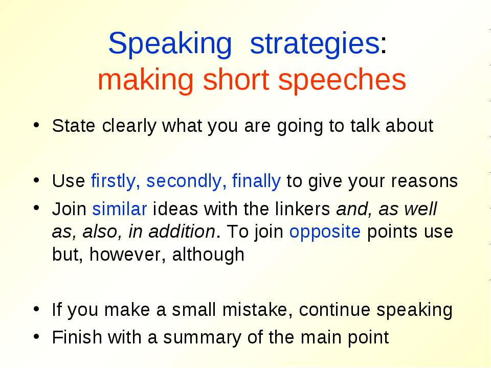 Speaking strategies: making short speeches State clearly what you are going t...