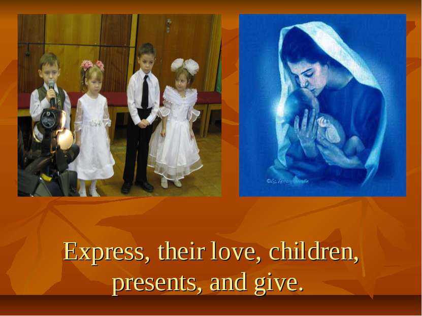 Express, their love, children, presents, and give.