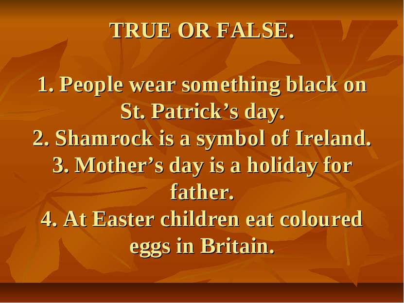 TRUE OR FALSE. 1. People wear something black on St. Patrick's day. 2. Shamro...