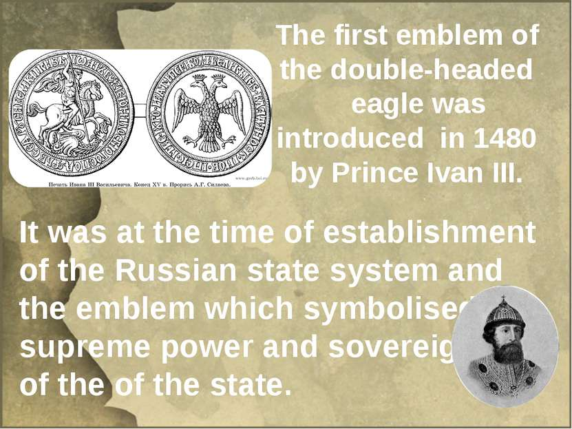 It was at the time of establishment of the Russian state system and the emble...