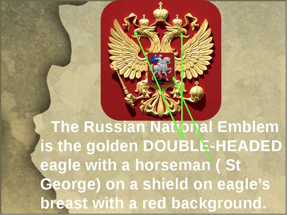 The Russian National Emblem is the golden DOUBLE-HEADED eagle with a horseman...