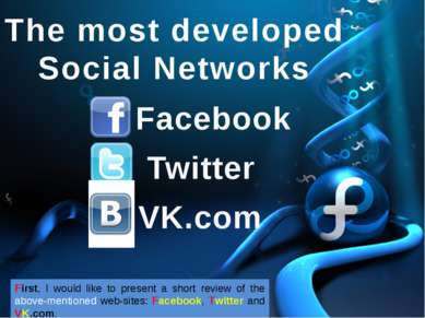 The most developed Social Networks Facebook Twitter VK.com First, I would lik...