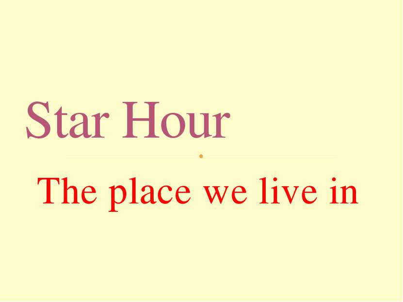 The place we live in Star Hour