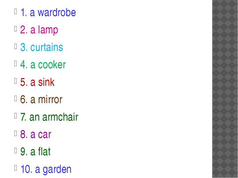 1. a wardrobe 2. a lamp 3. curtains 4. a cooker 5. a sink 6. a mirror 7. an a...