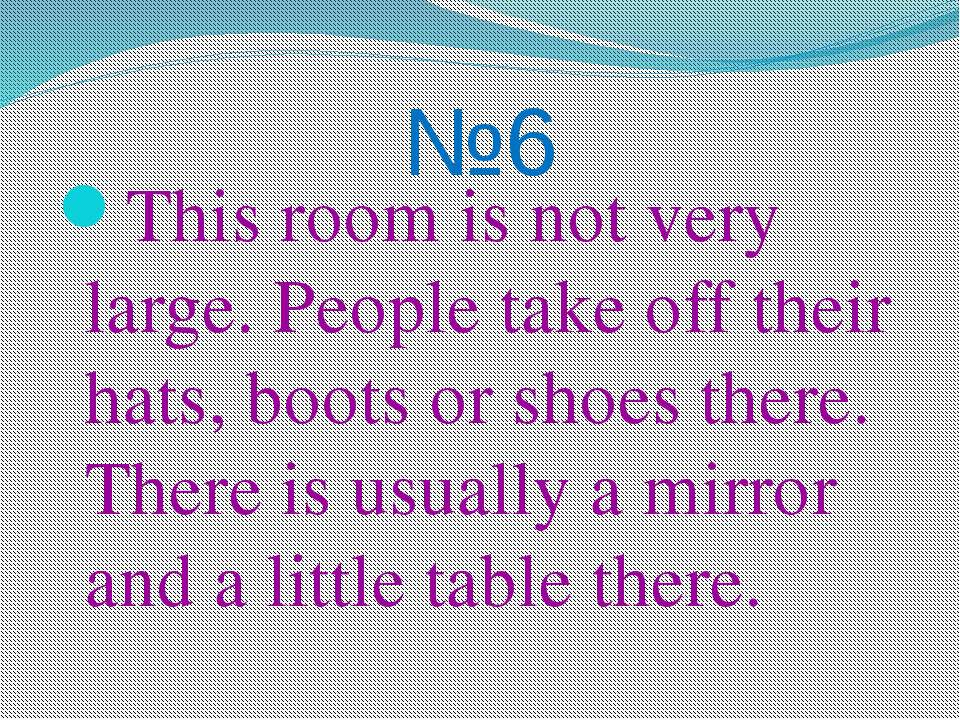 №6 This room is not very large. People take off their hats, boots or shoes th...
