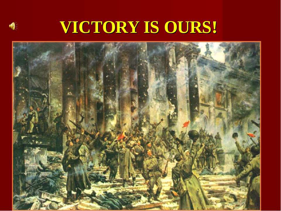 VICTORY IS OURS!