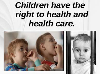 Children have the right to health and health care.