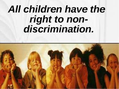 All children have the right to non-discrimination.