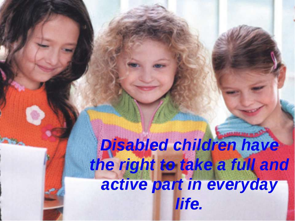 Disabled children have the right to take a full and active part in everyday l...