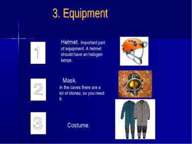 Helmet. Important part of equipment. A helmet should have an halogen lamps. M...