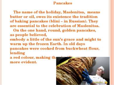 Pancakes The name of the holiday, Maslenitsa, means butter or oil, owes its e...