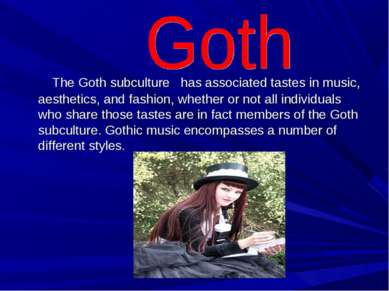 The Goth subculture has associated tastes in music, aesthetics, and fashion, ...