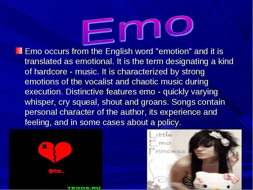 "Emo occurs from the English word ""emotion"" and it is translated as emotional...."