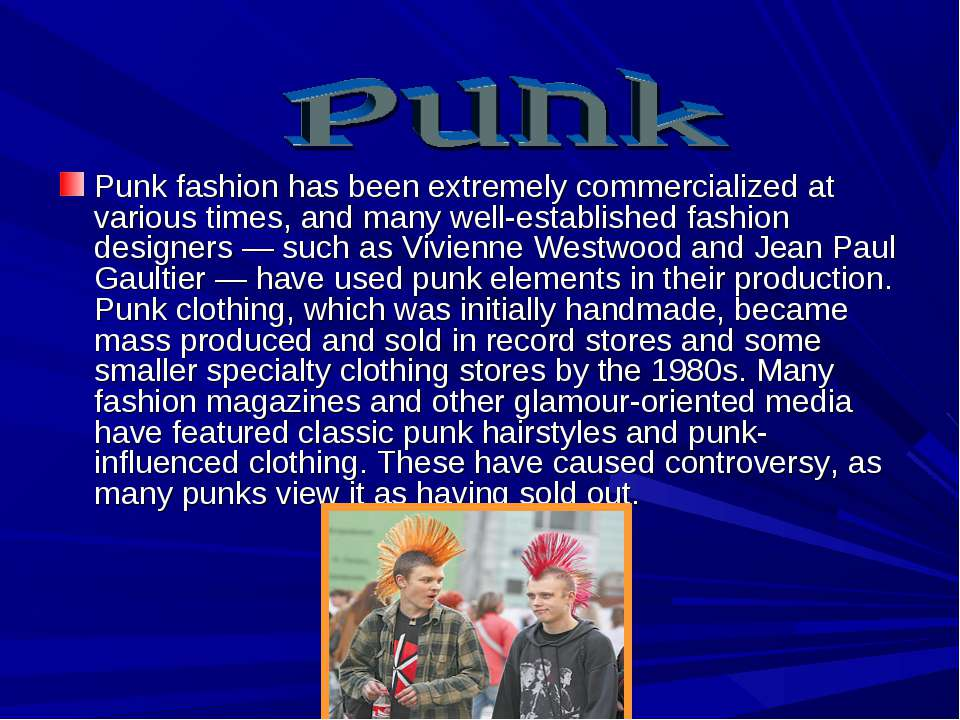 Punk fashion has been extremely commercialized at various times, and many wel...