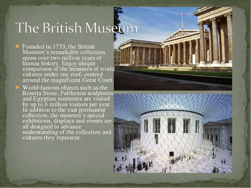 Founded in 1753, the British Museum's remarkable collection spans over two mi...