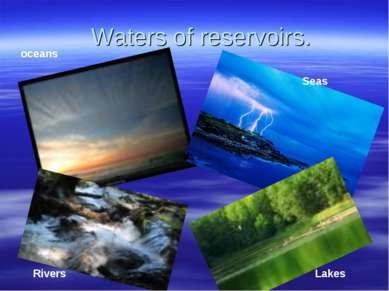 Waters of reservoirs. Rivers oceans Seas Lakes