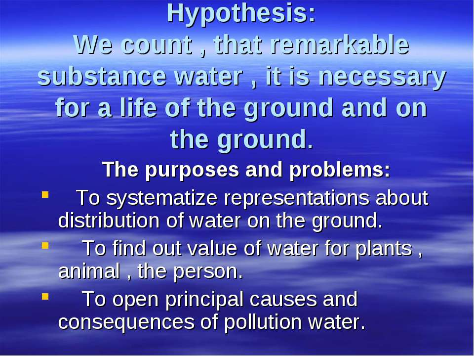 Hypothesis: We count , that remarkable substance water , it is necessary for ...