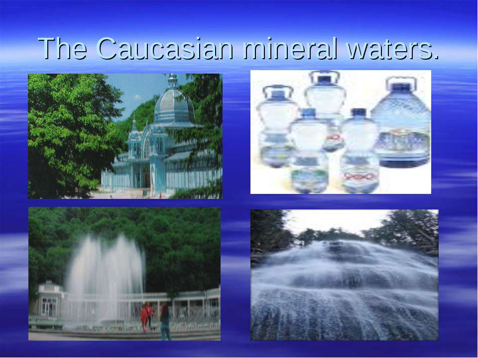 The Caucasian mineral waters.